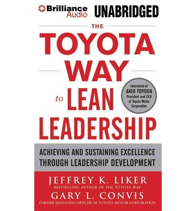 [(The Toyota Way to Lean Leadership: Achieving and Sustaining Excellence Through Leadership Development * * )] [Author: Director of the Value Chain Analysis Program and the Japan Management Program Jeffrey K Liker] [Apr-2014]