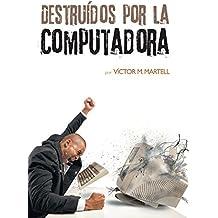 Destruidos Por La Computadora