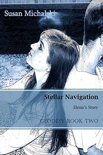Stellar Navigation: Elena's Story: Volume 2 (Geodesy Series)