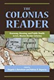 The Colonias Reader: Economy, Housing and Public Health in U.S.-Mexico Border Colonias by Angela J. Donelson (2010-05-15)