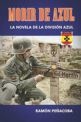 Morir de Azul: La novela de la División Azul (El siglo de la violencia) por Ramón Peñacoba