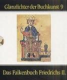 Das Falkenbuch Friedrichs II.: Bibliotheca Apostolica Vaticana, Cod - Pal - Lat - 1071 (Glanzlichter der Buchkunst) -