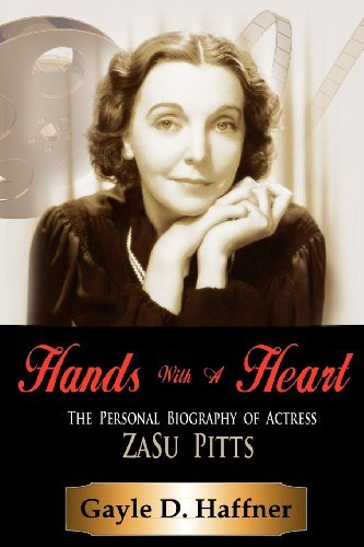Hands with a Heart: The Personal Biography of Actress Zasu Pitts by Gayle D. Haffner (2011-07-26)