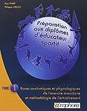 PREPARATION AUX DIPLOMES D'EDUCATEUR SPORTIF tome 1 : Bases anatomiques et physiologiques de l'exercice musculaire et méthodologie de l'entraînement
