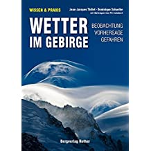 Wetter im Gebirge: Beobachtung · Vorhersage · Gefahren. Mit Beiträgen von Pit Schubert (Alpine Lehrschriften)