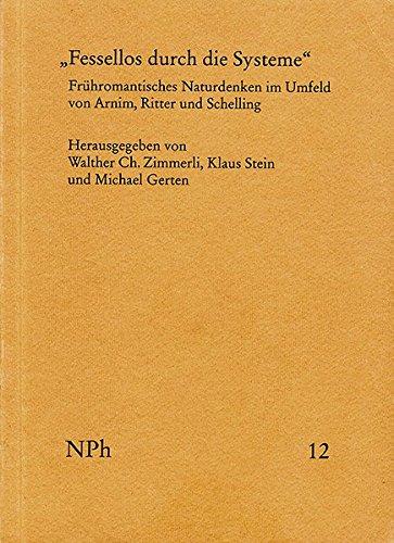 ›Fessellos durch die Systeme‹: Frühromantisches Naturdenken im Umfeld von Arnim, Ritter und Schelling (Natur und Philosophie, Band 12)