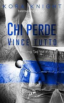 Chi perde vince tutto: Upending Tad, Vol. 1 (Upending Tad, Vol.1) di [Knight, Kora]
