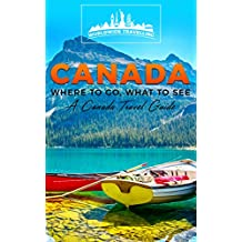 Canada: Where To Go, What To See - A Canada Travel Guide (Canada,Vancouver,Toronto Montreal,Ottawa,Winnipeg,Calgary Book 1) (English Edition)