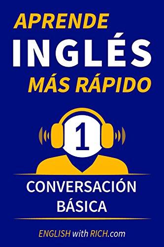 APRENDE INGLÉS MÁS RÁPIDO: Principiante Nivel 1: Conversación Básica