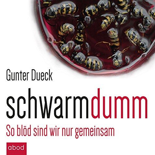 Buchseite und Rezensionen zu 'Schwarmdumm: So blöd sind wir nur gemeinsam' von Gunter Dueck