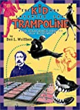 Kid Who Invented the Trampoline, The: and Other Extraordinary Stories Be