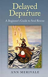 Delayed Departure: A Beginner's Guide to Soul Rescue by Ann Merivale (2013-10-07)