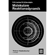 Molekulare Reaktionsdynamik (Teubner Studienbücher Chemie)