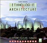 Ethnologie et architecture : Le Centre culturel Tjibaou, Nouméa, Nouvelle-Calédonie, une réalisation de Renzo Piano