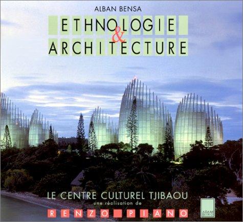 Ethnologie et architecture : Le Centre culturel Tjibaou, Nouméa, Nouvelle-Calédonie, une réalisation de Renzo Piano par Alban Bensa