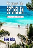 Ein ganzes Jahr Seychellen: Der etwas andere Reiseführer