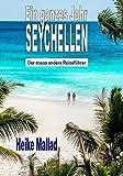 Ein ganzes Jahr Seychellen: Der etwas andere Reiseführer - Heike Mallad