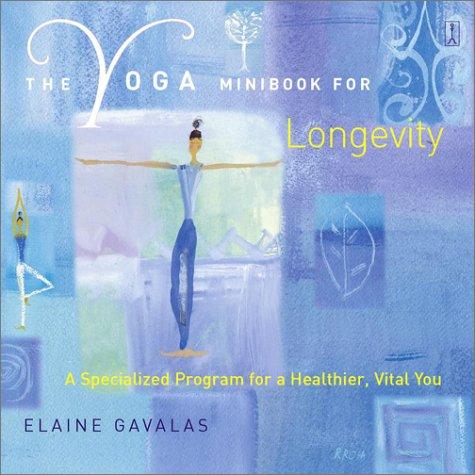 The Yoga Minibook For Longevity: A Specialised Programme For A Healthier, Vital You par  Elaine Gavalas