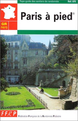 Topo-guide des sentiers de randonnée : GR de pays, Paris à pied par Collectif