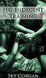 His Indecent Training 3 (BDSM Erotic Romance)