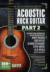Dale Turner's Guide to Acoustic Rock Guitar: Learn the Acoustic Rock Secrets of Randy Rhoads, Zakk Wylde, Django Reinhardt, Steve Morse, Al Di Meola, and More!