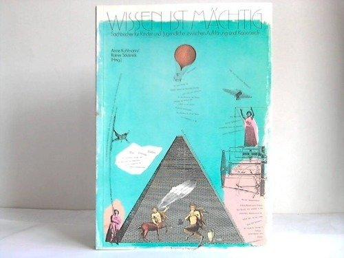 Wissen ist mächtig. Sachbücher für Kinder und Jugendliche von der Aufklärung bis zum Kaiserreich. (Katalog zur Ausstellung im Rahmen der 16. ... sowie privater und öffentlicher Leihgeber)