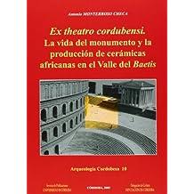 Ex theatro cordubensis. La vida del monumento y la producción de cerámicas africanas en el