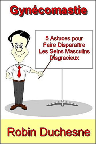 Gynécomastie - 5 Astuces Pour Faire Disparaître Les Seins Masculins Disgracieux par Robin Duchesne