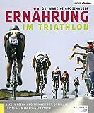Ernährung im Triathlon: Besser essen und trinken für optimale Leistungen im Ausdauersport (Edition triathlon) - Mareike Großhauser