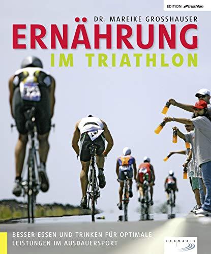 Ernährung im Triathlon: Besser essen und trinken für optimale Leistungen im Ausdauersport (Edition triathlon)