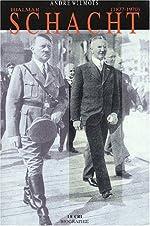 Hjalmar Schacht (1877-1970). Grand argentier d'Hitler de André Wilmots