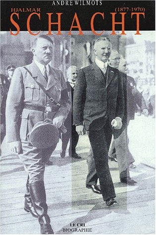 Hjalmar Schacht (1877-1970). Grand argentier d'Hitler