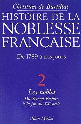 Histoire de la noblesse française, 1789 à nos jours - tome 2: Les nobles du Second Empire à la fin du XXe siècle par Christian de Bartillat