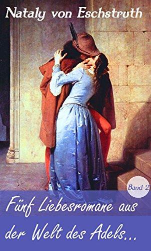 Fünf Liebesromane aus der Welt des Adels 2: Gänseliesel, Hazard, Die Erlkönigin, Jung gefreit, Die Bären von Hohen-Esp