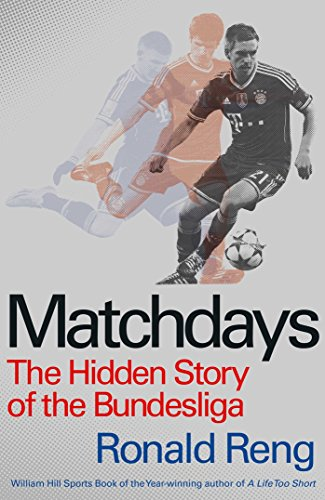 Matchdays: The Hidden Story of the Bundesliga by Ronald Reng (9-Apr-2015) Hardcover