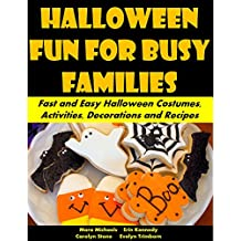 Halloween Fun for Busy Families: Fast and Easy Halloween Costumes, Activities, Decorations and Recipes (Holiday Entertaining Book 34) (English Edition)
