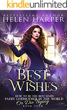 Best Wishes (How To Be The Best Damn Faery Godmother In The World (Or Die Trying) Book 4) (English Edition)