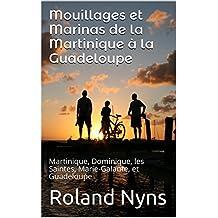 Mouillages et Marinas de la Martinique à la Guadeloupe: Martinique, Dominique, les Saintes, Marie-Galante, et Guadeloupe (Sailpilot t. 3) (French Edition)