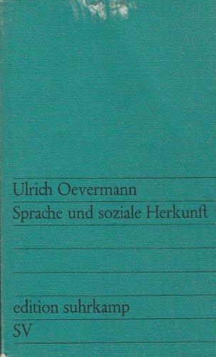 Sprache und soziale Herkunft. Ein Beitrag zur Analyse schichtenspezifischer Sozialisationsprozesse und ihrer Bedeutung für den Schulerfolg.