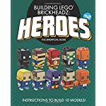 Building LEGO BrickHeadz Heroes - Volume Two: The Unofficial Guide LEGO