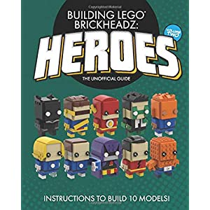 Building LEGO BrickHeadz Heroes - Volume Two: The Unofficial Guide 9781088762684 LEGO