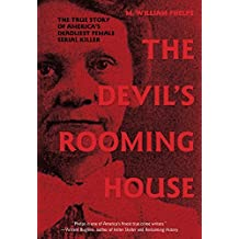 The Devil's Rooming House: The True Story of America's Deadliest Female Serial Killer by M. William Phelps (2011-11-05)