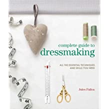 Complete Guide to Dressmaking: All the essential techniques and skills you need