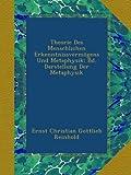 Theorie Des Menschlichen Erkenntnissvermögens Und Metaphysik: Bd. Darstellung Der Metaphysik