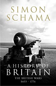 A History of Britain - Volume 2: The British Wars 1603-1776 by [Schama, Simon]