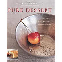 Pure Dessert: True Flavors, Inspiring Ingredients, and Simple Recipes