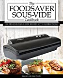 The Foodsaver Sous Vide Cookbook: 101 Delicious Recipes With Instructions For Perfect Low-Temperature Immersion Cooking! (Sous Vide Gourmet Slow Cooking) (English Edition)
