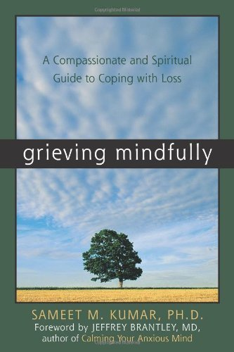 By Sameet M. Kumar - Grieving Mindfully: A Compassionate and Spiritual Guide to Coping with Loss