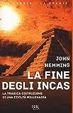 La fine degli Incas. La tragica distruzione di una civiltà millenaria