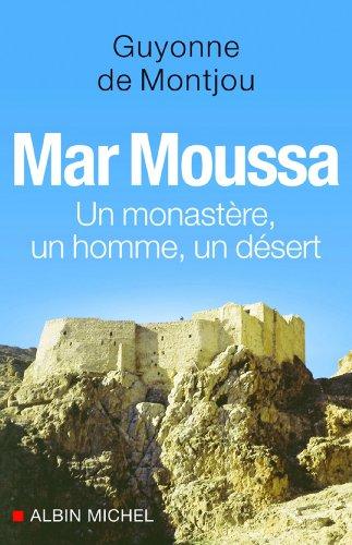 Mar Moussa : Un monastère, un homme, un désert (SPIRITUALITE)